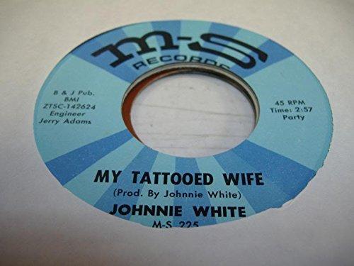 JOHNNIE WHITE 45 RPM My Tattooed Wife / Happy Birthday Cake Boogie