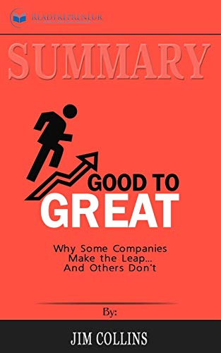 Summary of Good to Great: Why Some Companies Make the Leap...And Others Don't by Jim Collins (Good To Great And The Social Sectors Summary)