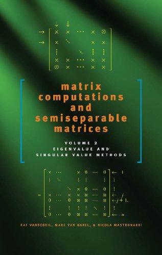Matrix Computations and Semiseparable Matrices: Eigenvalue and Singular Value Methods: Volume 1