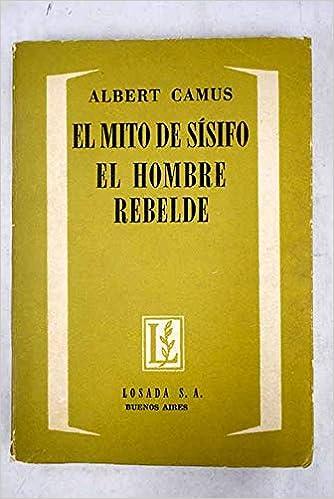 El mito de Sísifo. El hombre rebelde. de CAMUS, Albert: Muy