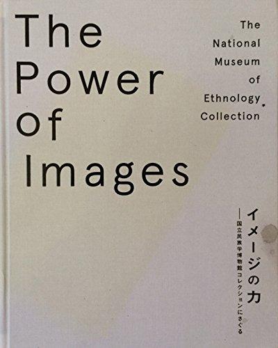 The power of images : The National Museum of Ethnology Collection = Imeji no chikara : Kokuritsu minzokugaku hakubutsukan korekushon ni saguru.