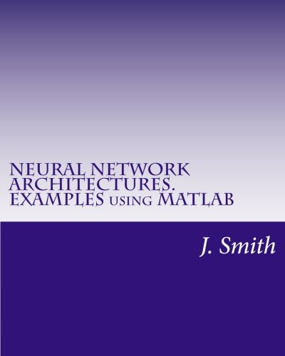 NEURAL NETWORK ARCHITECTURES. EXAMPLES using MATLAB
