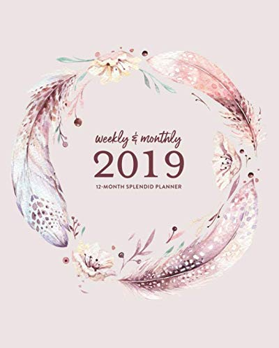 (Weekly & Monthly 2019 12-Month Splendid Planner: Soft Muted Boho Feather Wreath Dated Agenda Book, January - December 2019)