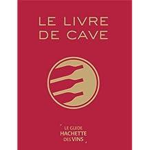 LIVRE DE CAVE DU GUIDE HACHETTE DES VINS (LE)
