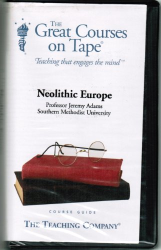 Neolithic Europe - The Great Courses (Audio Tapes) (The Great Courses - Teaching that engages the - Teaching Tape
