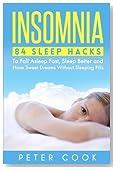 Insomnia: 84 Sleep Hacks To Fall Asleep Fast, Sleep Better and Have Sweet Dreams (Sleep Disorders, Sleep Apnea Snoring, Sleep Deprivation, Fatigue, Chronic Fatigue Syndrome) (Volume 1)