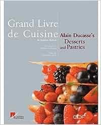 Grand livre de cuisine alain ducasses 39 s desserts and for Alain ducasse grand livre de cuisine