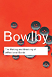 The Making and Breaking of Affectional Bonds: Volume 60 (Routledge Classics)