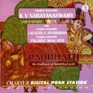 Paddhatti - The Tradition Of Burnished Gold – K V Narayanaswamy (with Lalgudi G Jayaraman/Palghat Mani Iyer), Live Recording Of A Concert Held At The Navaratri Mandapam, Trivandrum In 1975, Vol I, II And III (3-CD Pack)