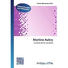 Martine Aubry: La dame de fer socialiste (French Edition)