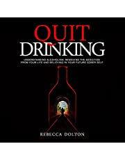 Quit Drinking: Understanding Alcoholism, Removing the Addiction from Your Life and Believing in Your Future Sober Self