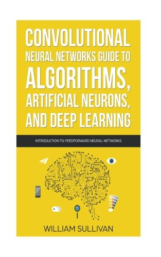 Convolutional Neural Networks Guide To Algorithms, Artificial Neurons And Deep Learning: Artificial Intelligence (Volume 2) - Malaysia Online Bookstore
