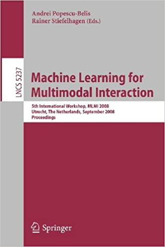 Book Machine Learning for Multimodal Interaction: 5th International Workshop, MLMI 2008, Utrecht, The Netherlands, September 8-10, 2008, Proceedings ... Applications, incl. Internet/Web, and HCI)