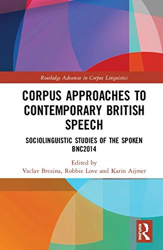 Corpus Approaches to Contemporary British Speech: Sociolinguistic Studies of the Spoken BNC2014