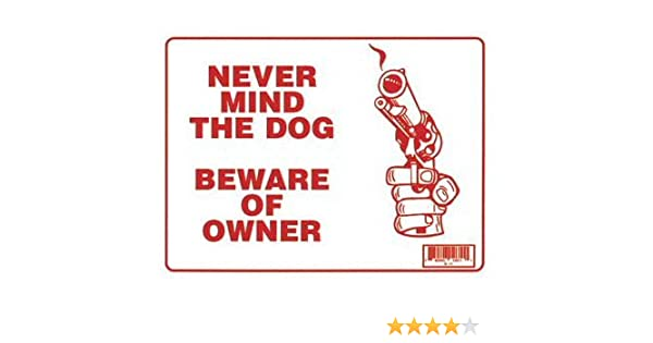 "NEVER MIND THE DOG BEWARE OF OWNER/'S GUN sign 9/""x12/"" Red White Weather Resistant"