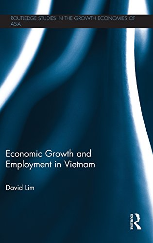Economic Growth and Employment in Vietnam (Routledge Studies in the Growth Economies of Asia) by David Lim
