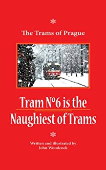 Tram No 6 is The Naughtiest of Trams (The Trams of Prague Book 1) by [Woodcock, John]