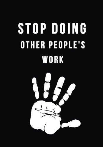 Stop doing other people's work : The not to do List - on weekly basis ebook