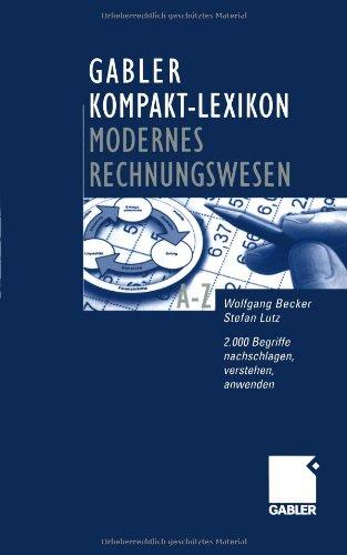 Gabler Kompakt-Lexikon Modernes Rechnungswesen. 2.000 Begriffe zu Buchführung und Bilanzierung, Kostenrechnung und Controlling - nachschlagen, verstehen, anwenden