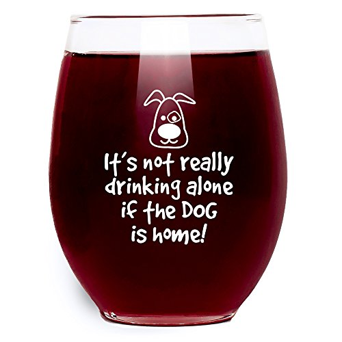 It's Not Really Drinking Alone If The Dog Is Home Wine Glass - Stemless - Large Pour (15 oz.) Funny Gift Idea for Dog Lovers by Tekoware