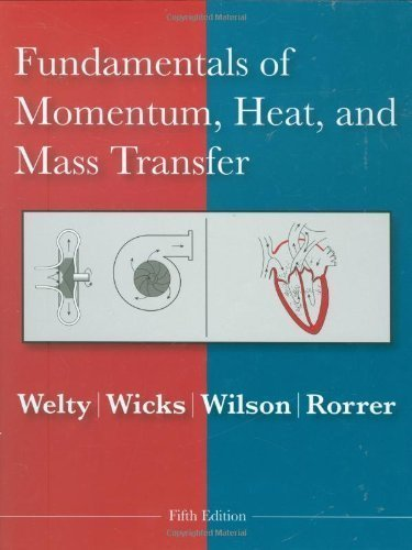 Fundamentals of Momentum, Heat and Mass Transfer by Welty, James Published by Wiley 5th (fifth) edition (2007) Hardcover (Fundamentals Of Momentum Heat And Mass Transfer Welty)