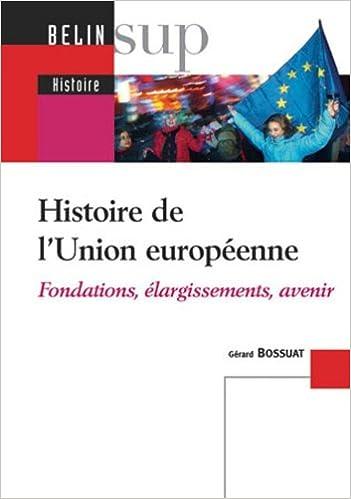 Histoire de l Union européenne   Fondations, élargissements, avenir 76ffb1247c24