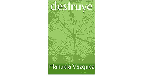 Amazon.com: destruye (Spanish Edition) eBook: Manuela Vazquez: Kindle Store