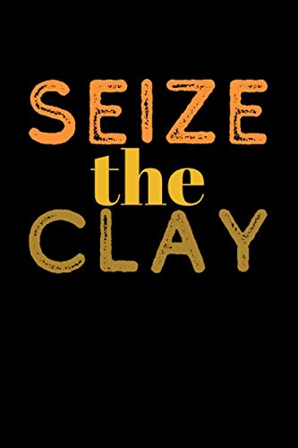 Seize The Clay: Pottery Journal (Blank Lined Writing Gifts)