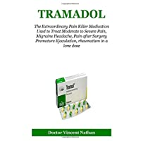 Tramadol: The Extraordinary Pain Killer Medication Used to Treat Moderate to Severe Pain, Migraine Headache, Pain after Surgery ,Premature Ejaculation, rheumatism in a lone dose
