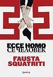 Fausta Squatriti: Ecce Homo, Evelina Schatz, Angela Madesani, 8881587696