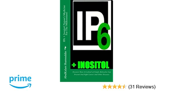 IP6 + Inositol: Natures Medicine For The Millennium!: Discover How A Cocktail of Simple Molecules Can Prevent And Fight Cancer And Other Diseases: Prof ...