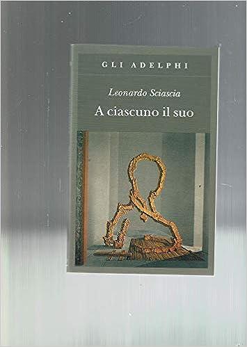 A ciascuno il suo (Gli Adelphi): Amazon.es: Leonardo ...