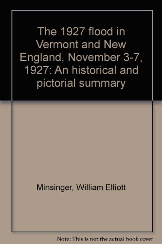The 1927 flood in Vermont and New England, November 3-7, 1927: An historical and pictorial summary