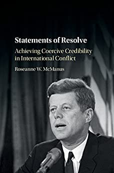 Statements of Resolve: Achieving Coercive Credibility in International Conflict by [McManus, Roseanne W.]
