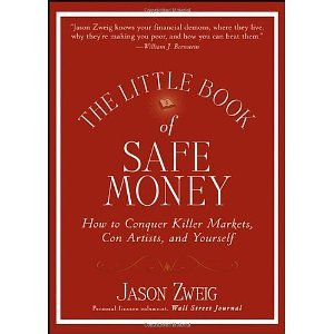 The Little Book of Safe Money: How to Conquer Killer Markets, Con Artists, and Yourself (Little Books. Big Profits) [Hardcover] [2009] 1 Ed. Jason Zweig