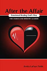 After the Affair Emotional Healing God's Way for Church and Ministry Leaders