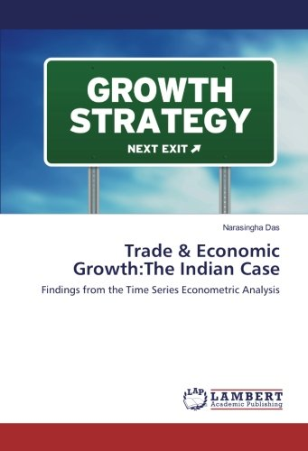 Read Online Trade & Economic Growth:The Indian Case: Findings from the Time Series Econometric Analysis pdf