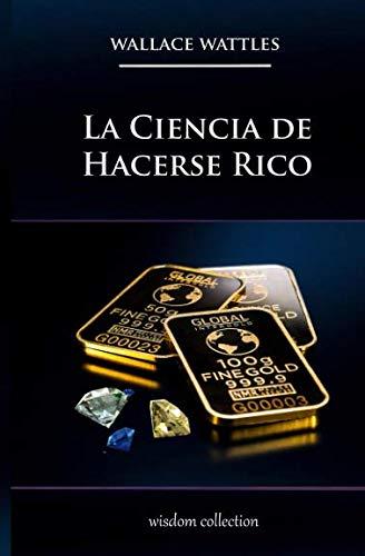 La Ciencia de Hacerse Rico: Conozca la Formula Exacta (Spanish Edition) (Rico La Ciencia De Hacerse)