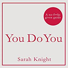You Do You: How to Be Who You Are and Use What You've Got to Get What You Want Audiobook by Sarah Knight Narrated by Sarah Knight
