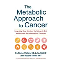 The Metabolic Approach to Cancer: Integrating Deep Nutrition, the Ketogenic Diet...