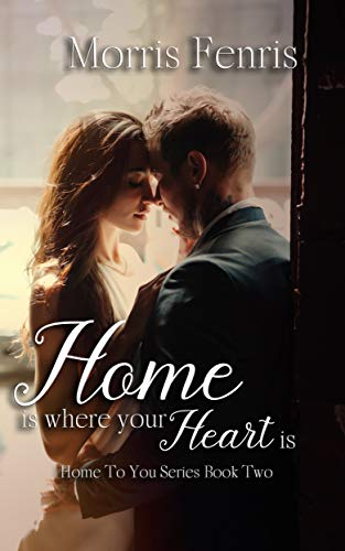 Home Is Where Your Heart Is (Home To You Series #2) by [Fenris, Morris]