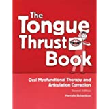 Tongue Thrust Book: Oral Myofunctional Therapy And Articulation Correction