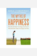 The Myths of Happiness: What Should Make You Happy, but Doesn't, What Shouldn't Make You Happy, but Does by Lyubomirsky, Sonja (2013) Hardcover Hardcover