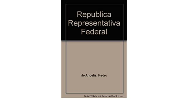 Republica Representativa Federal (Spanish Edition): Pedro de Angelis: 9789875070912: Amazon.com: Books