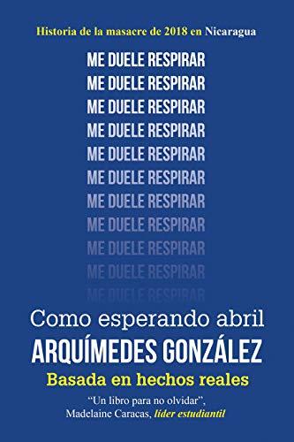 Como esperando abril (Historia de la masacre de 2018 en Nicaragua) (Spanish Edition