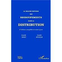 La grande histoire des regroupements dans la distribution: (2e édition complétée et mise à jour) (French Edition)