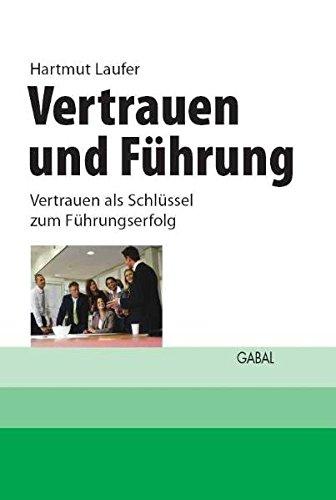 Vertrauen und Führung: Vertrauen als Schlüssel zum Führungserfolg (Whitebooks)
