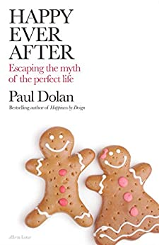 Happy Ever After: Escaping The Myth of The Perfect Life by [Dolan, Paul]