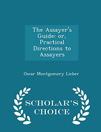 Assayers Guide (The Assayer's Guide: or, Practical Directions to Assayers - Scholar's Choice Edition)