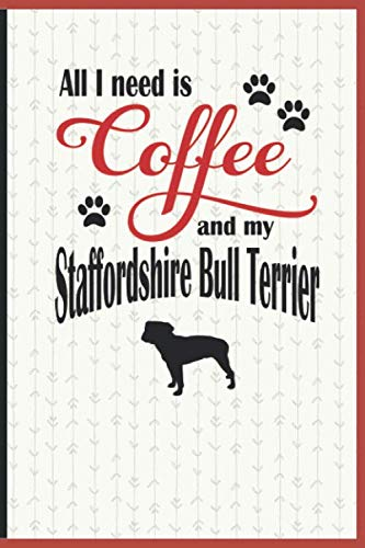 All I need is Coffee and my Staffordshire Bull Terrier: A diary for me and my dogs adventures and journaling my well deserved coffee consume